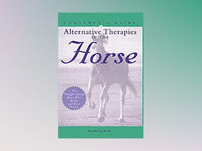 Consumer's Guide to Alternative Therapies in the Horse av David W. Ramey
