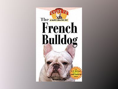 The French Bulldog: An Owner's Guide to a Happy Healthy Pet av Kathy Dannel