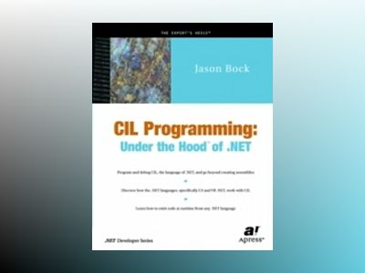 CIL Programming: Under the Hood of .NET av J. Bock