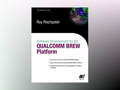 Software Development for the QUALCOMM BREW Platform av Ray Rischpater