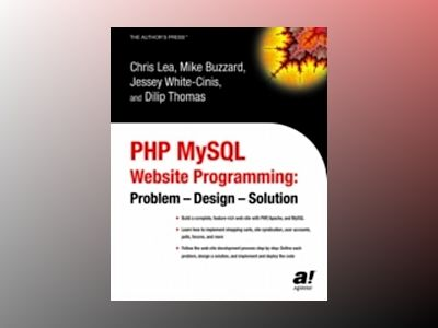 PHP MySQL Website Programming: Problem - Design - Solution av C. Lea
