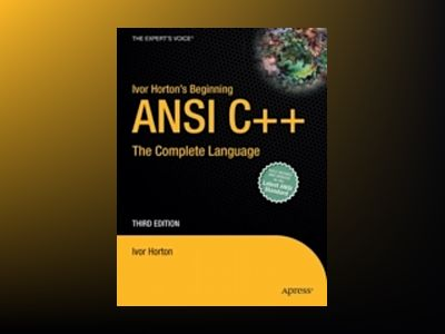 Ivor Horton's Beginning ANSI C++: The Complete Language, Third Edition av Ivor Horton