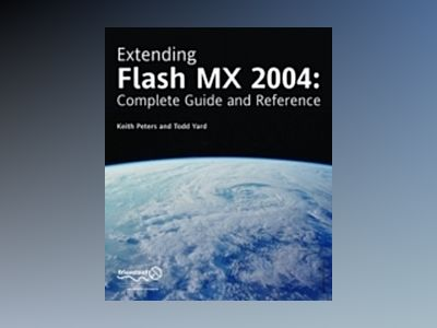Extending Flash MX 2004: Complete Guide and Reference to JavaScript Flash av Keith Peters