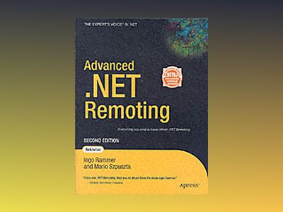 Advanced .NET Remoting, Second Edition av Ingo Rammer