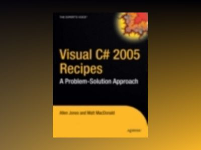 Visual C# 2005 Recipes: A Problem-Solution Approach av JONES