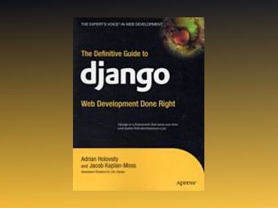 The Definitive Guide to Django: Web Development Done Right av Greenberg
