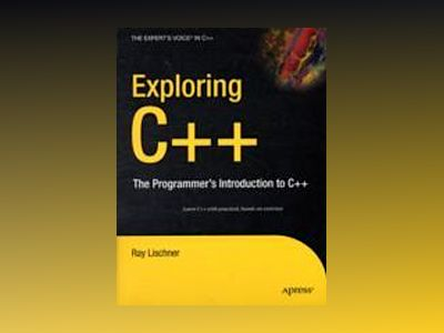Exploring C++: The Programmer rsquo;s Introduction to C++ av Ray Lischner