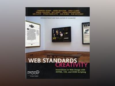 Web Standards Creativity: Innovations in Web Design with XHTML, CSS, and DO av Adams