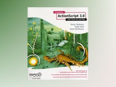 Foundation ActionScript 3.0 with Flash CS3 and Flex av WEBSTER