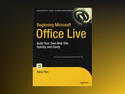 Beginning Microsoft Office Live: Build Your Own Web Site Quickly and Easily av Pitre