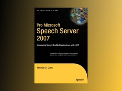 Pro Microsoft Speech Server 2007: Developing Speech Enabled Applications wi av Dunn