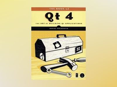 The Book of Qt 4 - The Art of Building Qt Applications av Daniel Molkentin