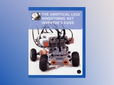 The Unofficial LEGO MINDSTORMS NXT Inventor's Guide av David J. Perdue
