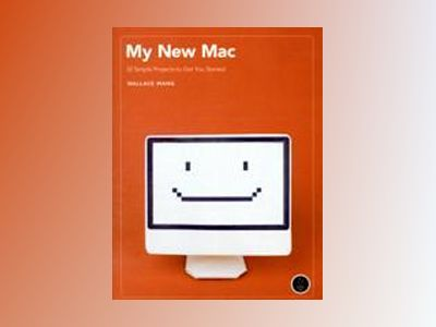 My New Mac: 52 Simple Projects to Get You Started av Wallace Wang