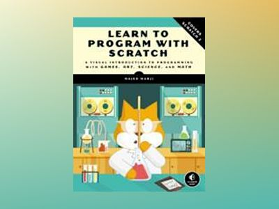 Learn to Program with Scratch av Majed Marji