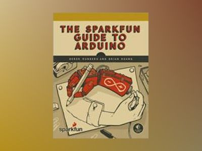 The SparkFun Guide to Arduino av Derek Runberg