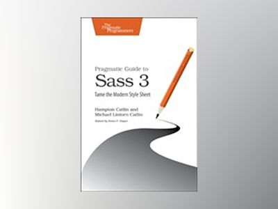 Pragmatic Guide to Sass 3 av Hampton Catlin