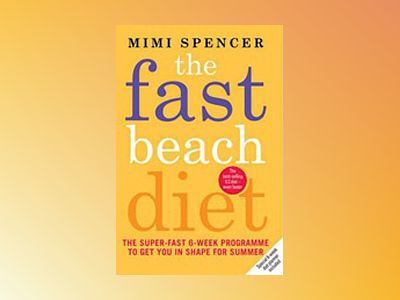 Fast beach diet - the super-fast 6-week programme to get you in shape for s av Mimi Spencer