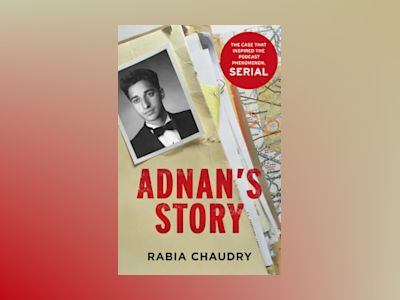 Adnan's Story: The Search for Justice for Adnan Syed av Rabia Chaudry