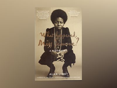 What Happened, Miss Simone?: A Biography av Alan Light