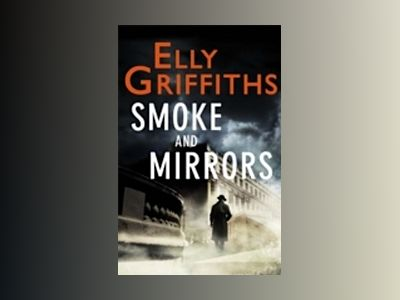 Smoke and Mirrors av Elly Griffiths