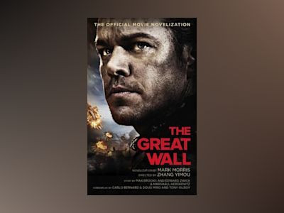 The Great Wall : The Official Movie Novelization av Mark Morris