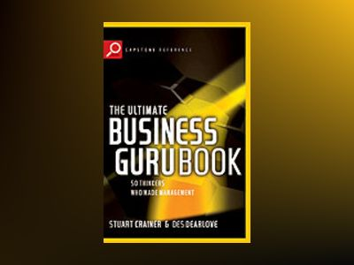 The Ultimate Business Guru Guide: 50 Thinkers Who Made Management , 2nd Edi av Des Dearlove