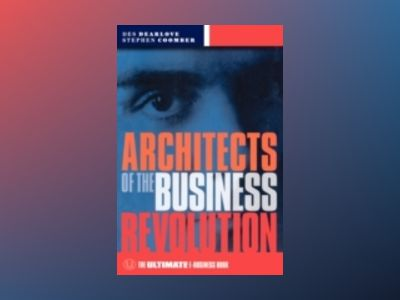 Architects of the Business Revolution: The Ultimate E-Business Book av Des Dearlove