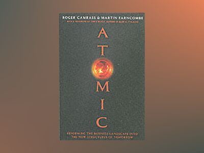 Atomic: Reforming the Business Landscape into the New Structures of Tomorro av Roger Camrass