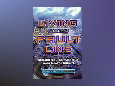Living on the Fault Line: Managing for Shareholder Value in the Age of the av Geoffrey A Moore