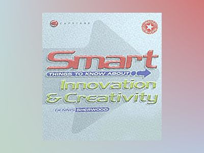 Smart Things to Know About, Innovation & Creativity av Dennis Sherwood