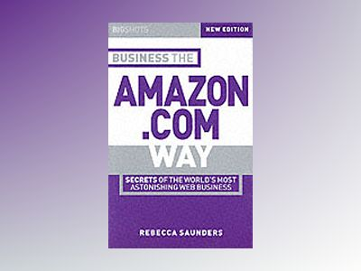 Big Shots, Business the Amazon.com Way: Secrets of the Worlds Most Astonish av Rebecca Saunders