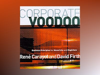 Corporate Voodoo: Business Principles for Mavericks and Magicians av Rene Carayol