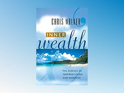 Innerwealth : Putting the Heart and Soul Back into Work and Life av Chris Walker