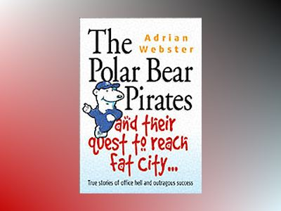 Polar Bear Pirates and Their Quest to Reach Fat City: A Grown Ups' Book for av Adrian Webster
