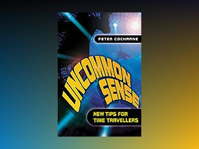 Uncommon Sense: Out of the box thinking for an in the box world av Peter Cochrane