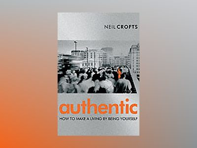 Authentic: How to Make a Living By Being Yourself av Neil Crofts