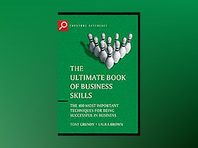 The Ultimate Book of Business Skills: The 100 most important techniques for av Tony Grundy