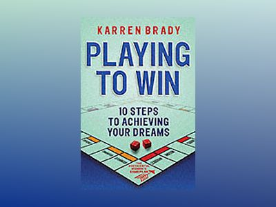 Playing to Win: 10 steps to achieving your goals av Karren Brady