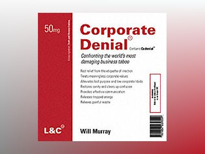 Corporate Denial: Confronting the World's Most Damaging Business Taboo av Will Murray