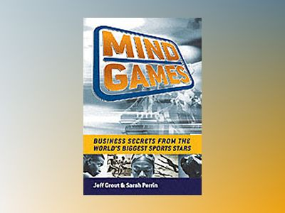 Mind Games: Inspirational lessons from the world's biggest sports stars av Jeff Grout