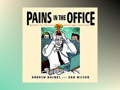 Pains in the Office: 50 People You Absolutely, Definitely Must Avoid at Wor av Andrew Holmes