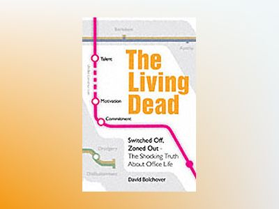 The Living Dead: Switched off, zoned out - The shocking truth about office av David Bolchover