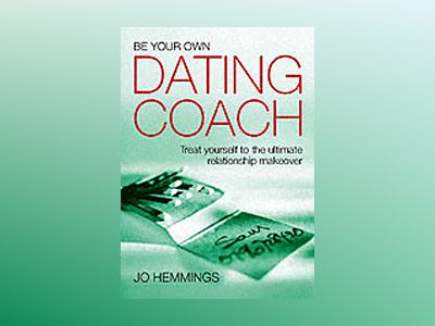 Be Your Own Dating Coach: Treat yourself to the ultimate relationship makeo av Jo Hemmings