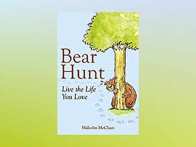 Bear Hunt: Earn Your Living By Doing What You Love av Malcolm McClean