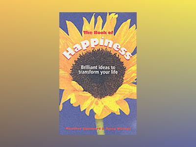 The Book of Happiness: Brilliant Ideas to Transform Your Life av Heather Summers
