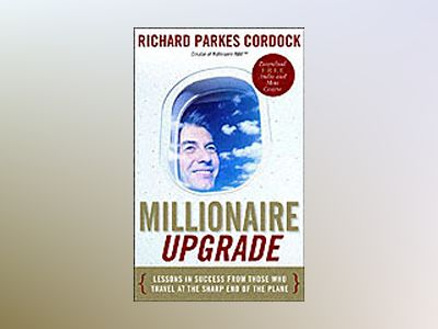 Millionaire Upgrade: Lessons in Success From Those Who Travel at the Sharp av RichardParkes Cordock