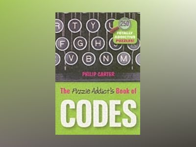 The Puzzle Addict's Book of Codes: 250 Totally Addictive Cryptograms for Yo av Philip Carter