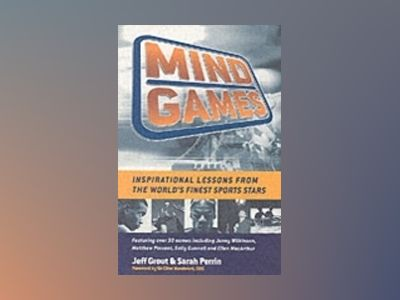 Mind Games: Inspirational lessons from the world's finest sports stars av Jeff Grout