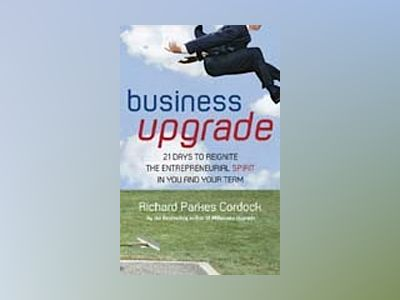 Business Upgrade: 21 Days to Reignite the Entrepreneurial Spirit in You and av Richard Parkes Cordock
